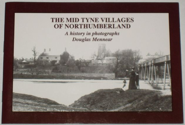 The Mid Tyne Villages of Northumberland, A History in Photographs, by Douglas Mennear